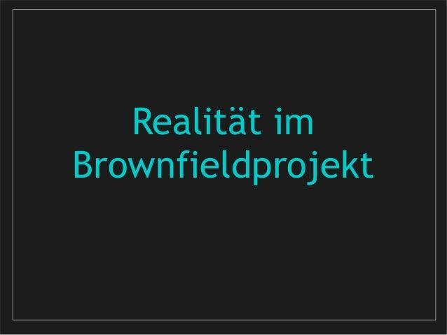Realität im Brownfieldprojekt