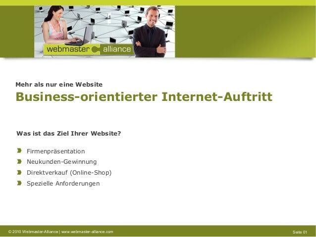 © 2010 Webmaster-Alliance | www.webmaster-alliance.com Seite 01 Mehr als nur eine Website Business-orientierter Internet-A...