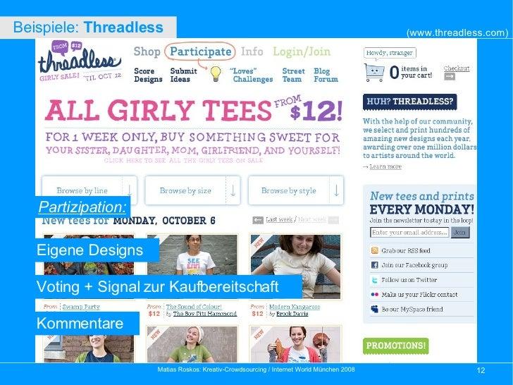 Partizipation: (www.threadless.com) Beispiele:  Threadless   Eigene Designs  Voting + Signal zur Kaufbereitschaft  Kommen...