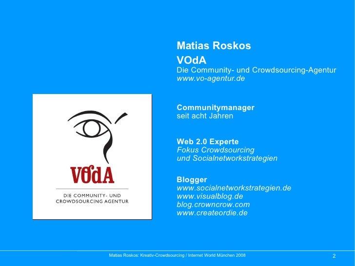 Matias Roskos VOdA Die Community- und Crowdsourcing-Agentur www.vo-agentur.de Blogger www.socialnetworkstrategien.de www.v...
