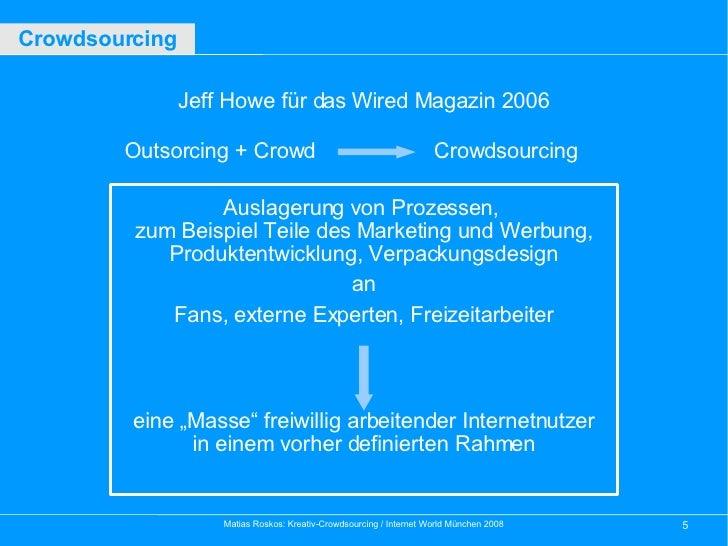 Jeff Howe für das Wired Magazin 2006 Outsorcing + Crowd Auslagerung von Prozessen,  zum Beispiel Teile des Marketing und W...