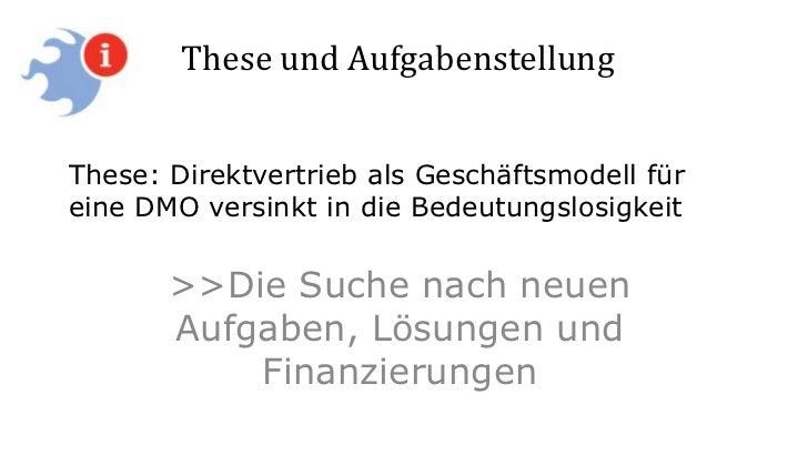 These und AufgabenstellungThese: Direktvertrieb als Geschäftsmodell füreine DMO versinkt in die Bedeutungslosigkeit       ...
