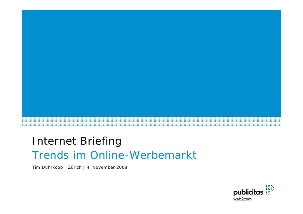 Internet Briefing Trends im Online-Werbemarkt Tim Dührkoop | Zürich | 4. November 2008