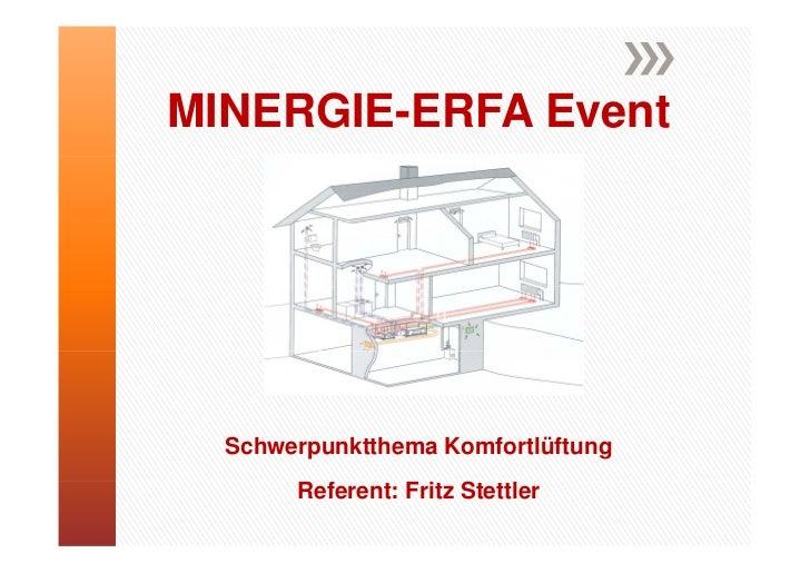 MINERGIE-ERFA Event  Schwerpunktthema Komfortlüftung       Referent: Fritz Stettler