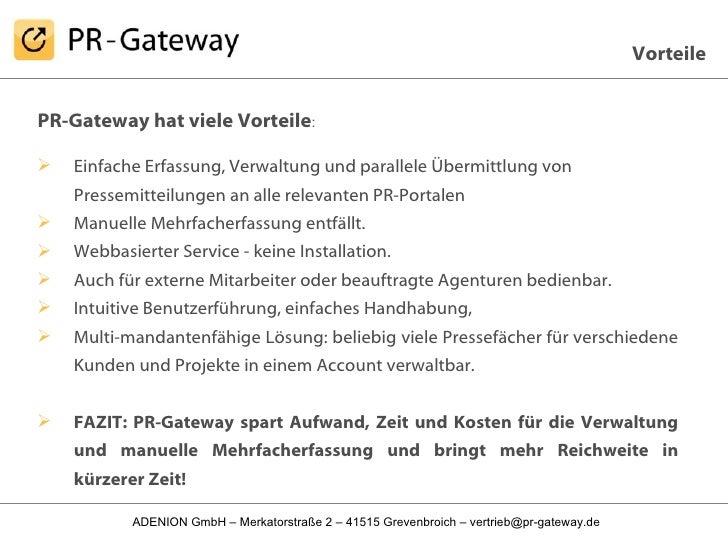 <ul><li>PR-Gateway hat viele Vorteile : </li></ul><ul><li>Einfache Erfassung, Verwaltung und parallele Übermittlung von Pr...