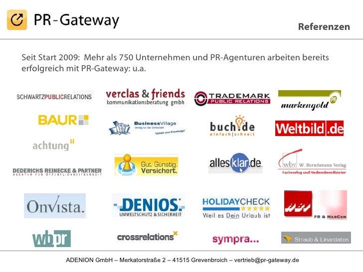Referenzen Seit Start 2009:  Mehr als 750 Unternehmen und PR-Agenturen arbeiten bereits erfolgreich mit PR-Gateway: u.a.