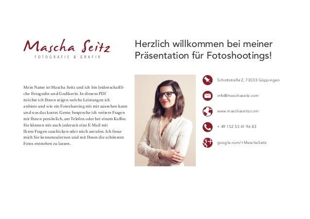 Herzlich willkommen bei meiner Präsentation für Fotoshootings! Mein Name ist Mascha Seitz und ich bin leidenschaftli- che ...