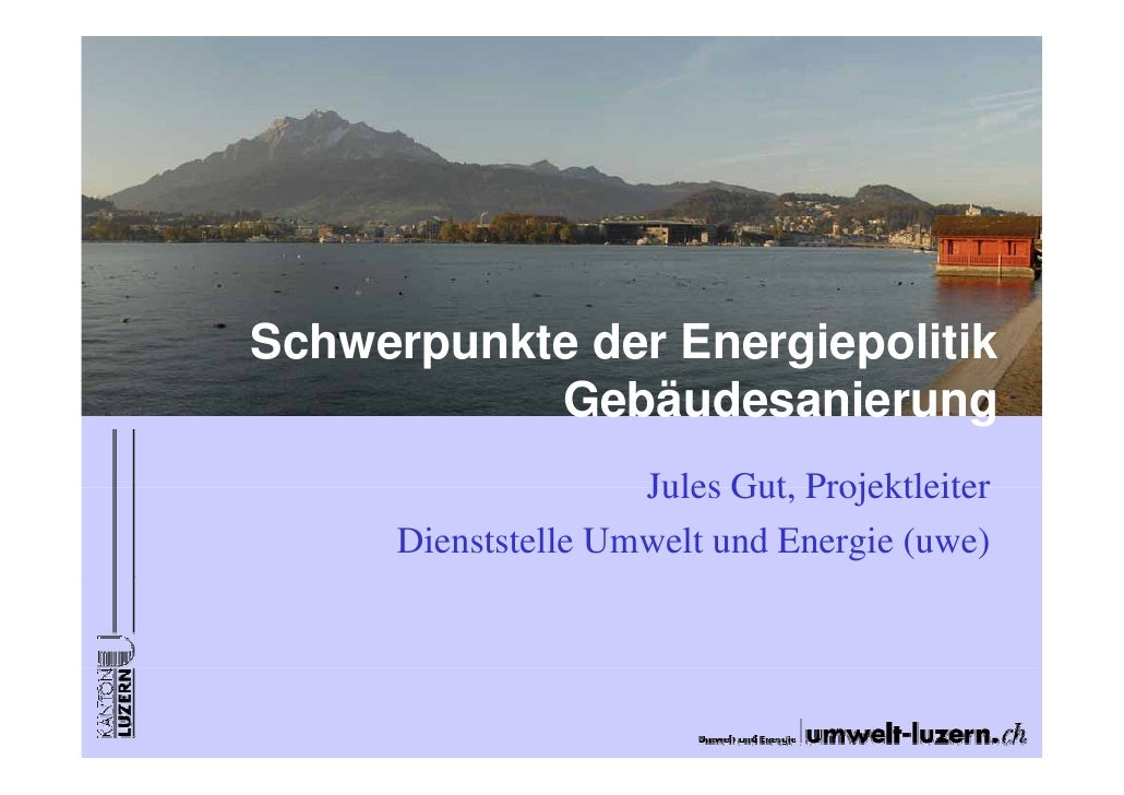 Schwerpunkte der Energiepolitik           Gebäudesanierung                     Jules Gut Projektleiter                    ...