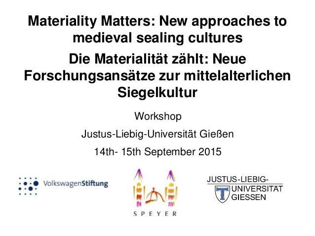 Materiality Matters: New approaches to medieval sealing cultures Die Materialität zählt: Neue Forschungsansätze zur mittel...