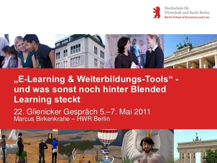 """""""E-Learning & Weiterbildungs-Tools"""" -und was sonst noch hinter BlendedLearning steckt22. Glienicker Gespräch 5.–7. Mai 201..."""