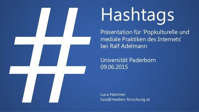 Hashtags Präsentation für 'Popkulturelle und mediale Praktiken des Internets' bei Ralf Adelmann Universität Paderborn 09.0...