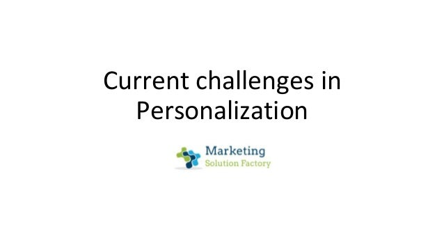 Current challenges in Personalization