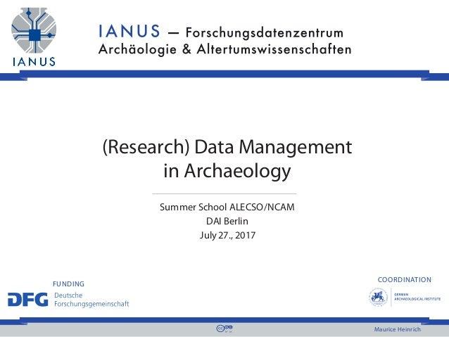 COORDINATION FUNDING Maurice Heinrich (Research) Data Management in Archaeology Summer School ALECSO/NCAM DAI Berlin Ju...