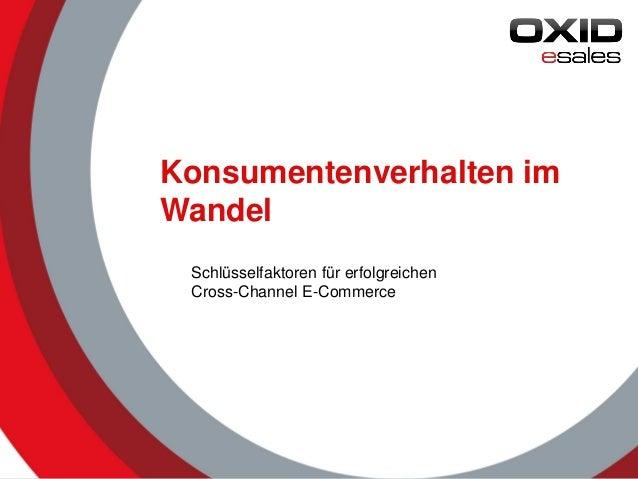 © 2014 OXID eSales AG Konsumentenverhalten im Wandel Schlüsselfaktoren für erfolgreichen Cross-Channel E-Commerce