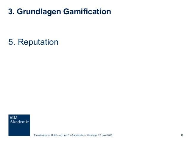 3. Grundlagen Gamification 6. Rankings Expertenforum: Mobil – und jetzt? / Gamification / Hamburg, 12. Juni 2013 13