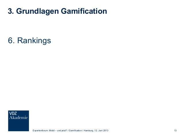 3. Grundlagen Gamification 7. Erfolge Expertenforum: Mobil – und jetzt? / Gamification / Hamburg, 12. Juni 2013 14