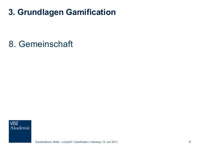 3. Grundlagen Gamification 9. Level Expertenforum: Mobil – und jetzt? / Gamification / Hamburg, 12. Juni 2013 16