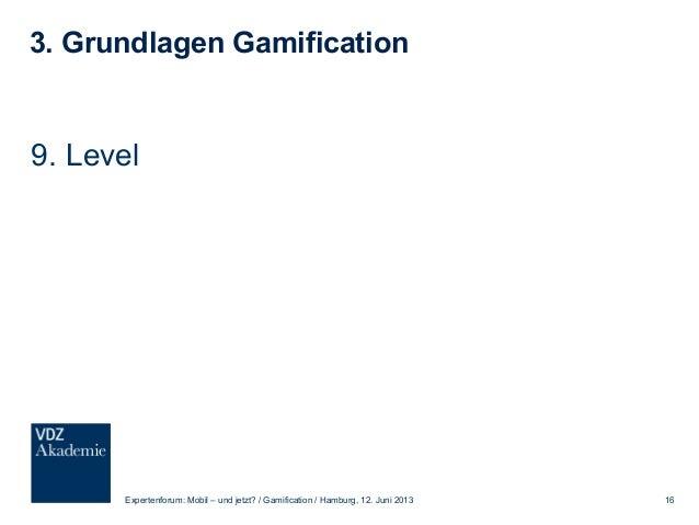 3. Grundlagen Gamification 10. Skills Expertenforum: Mobil – und jetzt? / Gamification / Hamburg, 12. Juni 2013 17