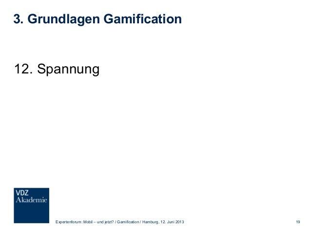 3. Grundlagen Gamification 13. Narration Expertenforum: Mobil – und jetzt? / Gamification / Hamburg, 12. Juni 2013 20