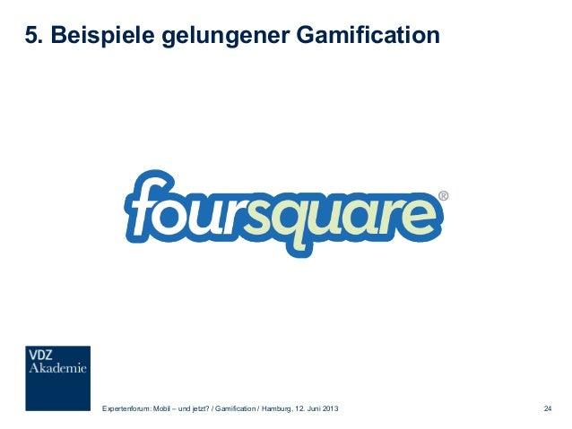 5. Beispiele gelungener Gamification Expertenforum: Mobil – und jetzt? / Gamification / Hamburg, 12. Juni 2013 25