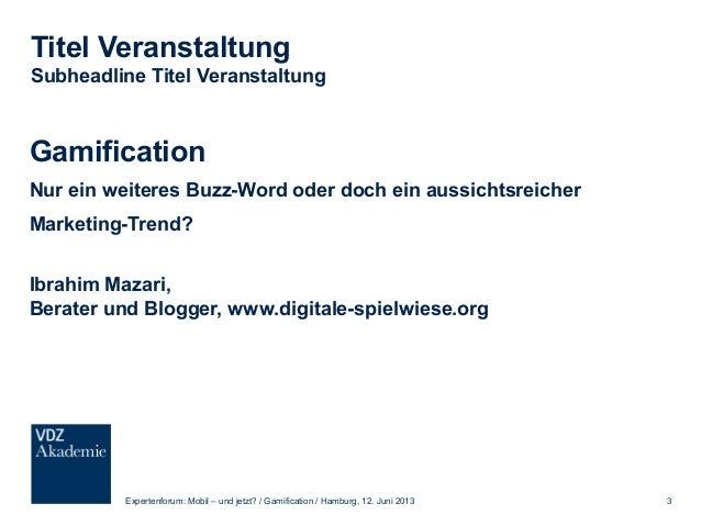 Gamification Nur ein weiteres Buzz-Word oder doch ein aussichtsreicher Marketing-Trend? Slide 3