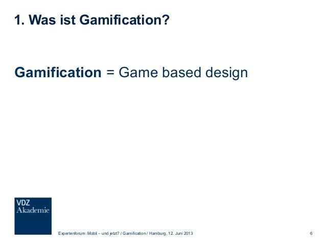 2. Warum Gamification? Um den Zugang zu erleichtern oder die Langzeitmotivation zu steigern Expertenforum: Mobil – und jet...