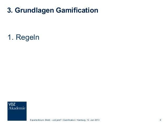 3. Grundlagen Gamification 2. Herausforderungen Expertenforum: Mobil – und jetzt? / Gamification / Hamburg, 12. Juni 2013 9