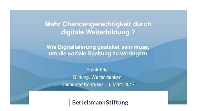 Mehr Chancengerechtigkeit durch digitale Weiterbildung ? Wie Digitalisierung gestaltet sein muss, um die soziale Spaltung ...