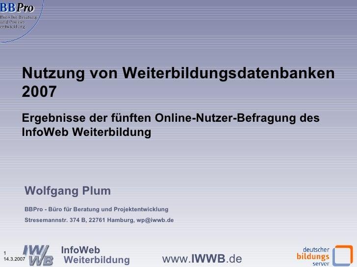 Nutzung von Weiterbildungsdatenbanken 2007 Ergebnisse der fünften Online-Nutzer-Befragung des InfoWeb Weiterbildung  Wolfg...