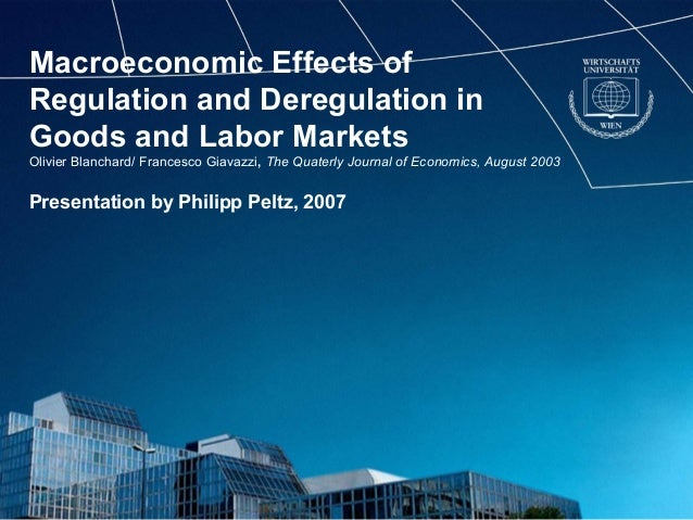 Macroeconomic Effects of Regulation and Deregulation in Goods and Labor Markets Olivier Blanchard/ Francesco Giavazzi, The...