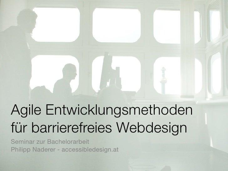 Agile Entwicklungsmethoden für barrierefreies Webdesign Seminar zur Bachelorarbeit Philipp Naderer - accessibledesign.at