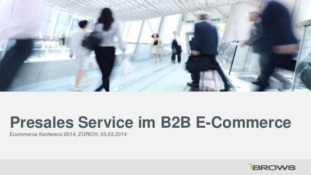 Presales Service im B2B E-Commerce Ecommerce Konferenz 2014, ZÜRICH, 03.03.2014