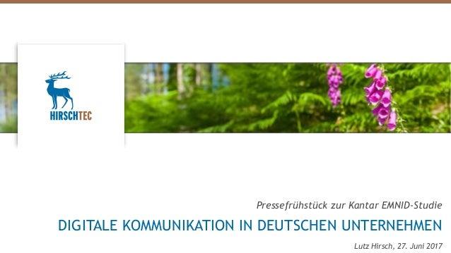 Pressefrühstück zur Kantar EMNID-Studie DIGITALE KOMMUNIKATION IN DEUTSCHEN UNTERNEHMEN Lutz Hirsch, 27. Juni 2017