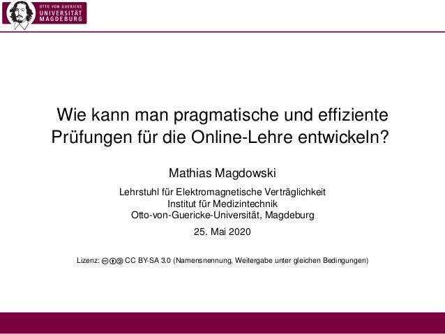 Wie kann man pragmatische und effiziente Prüfungen für die Online-Lehre entwickeln? Mathias Magdowski Lehrstuhl für Elektro...