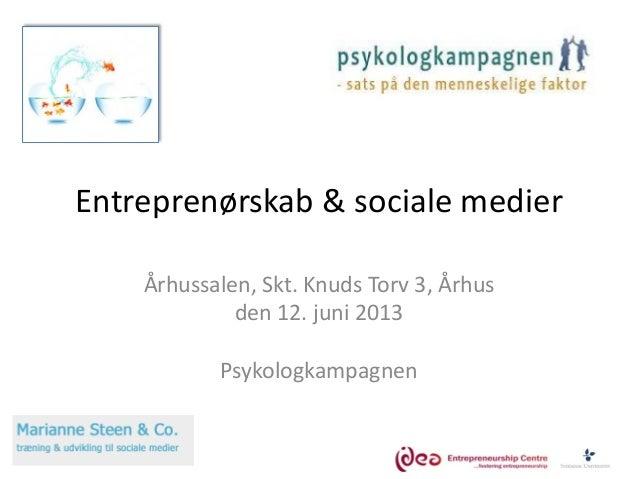 Entreprenørskab & sociale medier Århussalen, Skt. Knuds Torv 3, Århus den 12. juni 2013 Psykologkampagnen