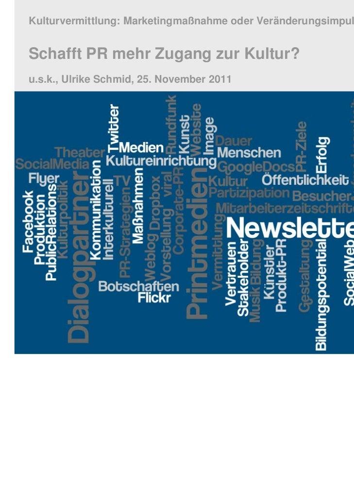 Kulturvermittlung: Marketingmaßnahme oder Veränderungsimpuls?Schafft PR mehr Zugang zur Kultur?u.s.k., Ulrike Schmid, 25. ...