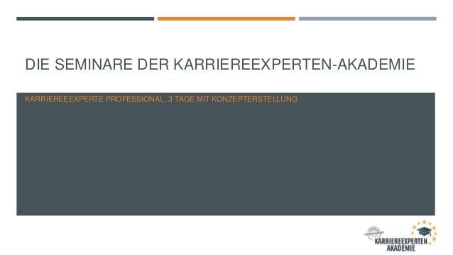 DIE SEMINARE DER KARRIEREEXPERTEN-AKADEMIE KARRIEREEEXPERTE PROFESSIONAL, 3 TAGE MIT KONZEPTERSTELLUNG