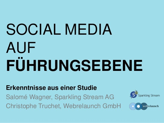 SOCIAL MEDIA AUF FÜHRUNGSEBENE Erkenntnisse aus einer Studie Salomé Wagner, Sparkling Stream AG Christophe Truchet, Webrel...