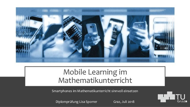 Mobile Learning im Mathematikunterricht Smartphones im Mathematikunterricht sinnvoll einsetzen Diplomprüfung Lisa Sporrer ...