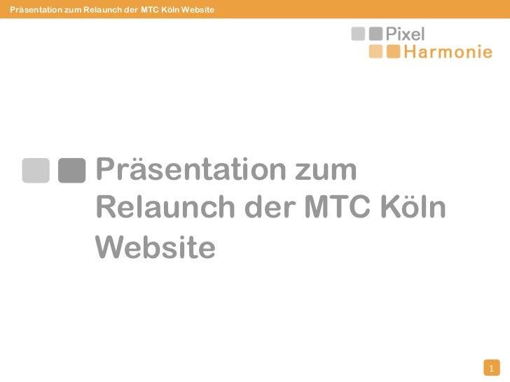 Präsentation zum Relaunch der MTC Köln Website<br />1<br />