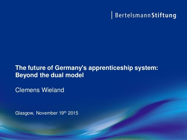 The future of Germany's apprenticeship system: Beyond the dual model Clemens Wieland Glasgow, November 19th 2015
