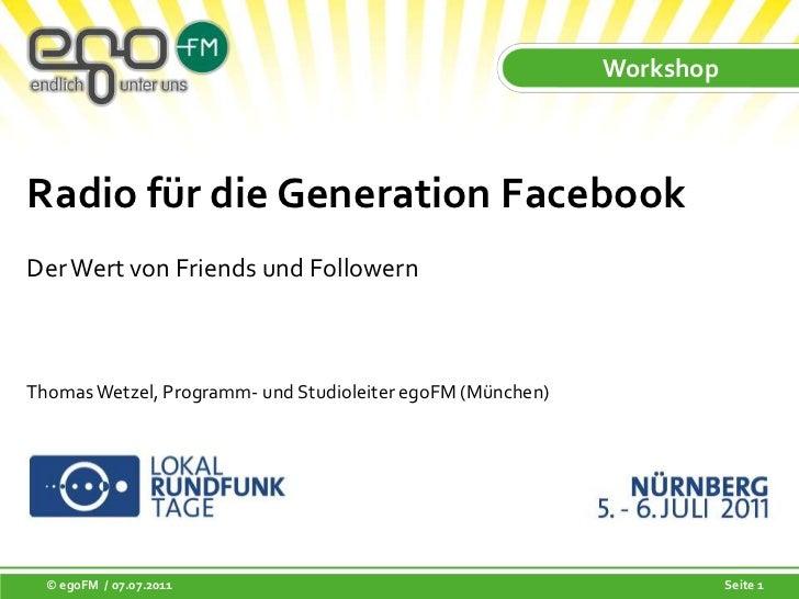 Workshop<br />Radio für die Generation FacebookDer Wert von Friends und Followern<br />Thomas Wetzel, Programm- und Studio...