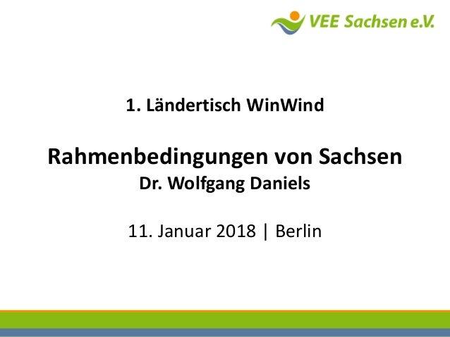1.LändertischWinWind RahmenbedingungenvonSachsen Dr.WolfgangDaniels 11.Januar2018|Berlin