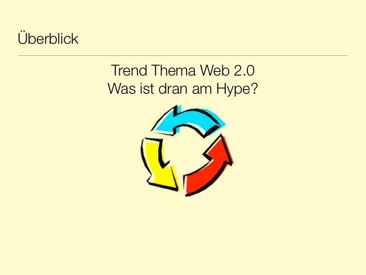 Überblick            Trend Thema Web 2.0            Was ist dran am Hype?
