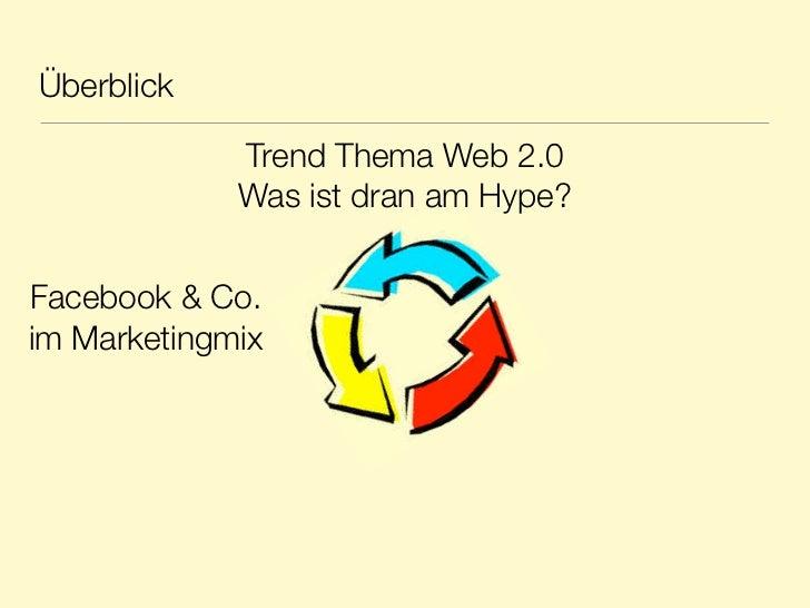 Überblick             Trend Thema Web 2.0             Was ist dran am Hype?Facebook & Co.im Marketingmix