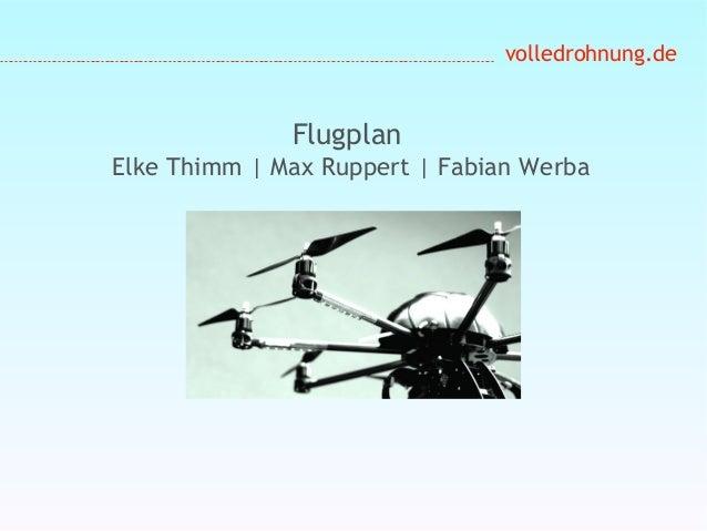 volledrohnung.de Flugplan Elke Thimm | Max Ruppert | Fabian Werba