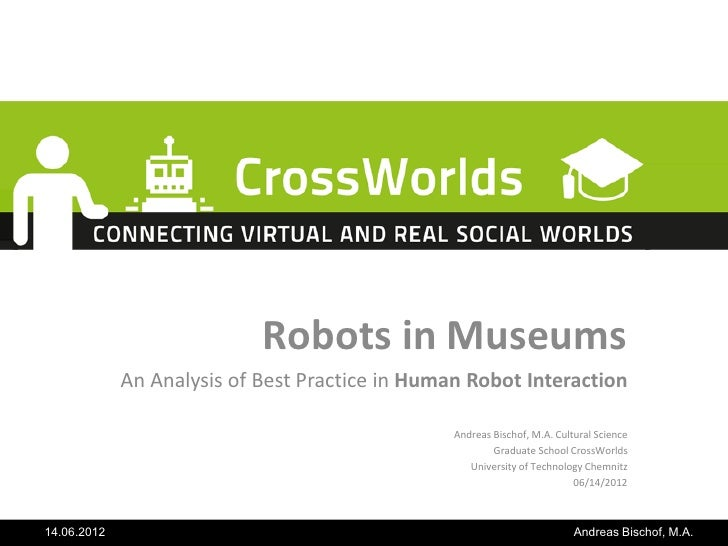 Robots in Museums             An Analysis of Best Practice in Human Robot Interaction                                     ...