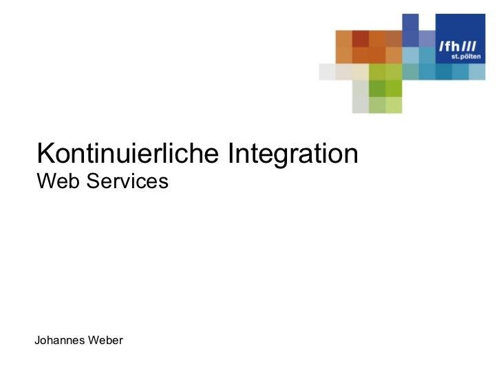 Kontinuierliche Integration Web Services Johannes Weber