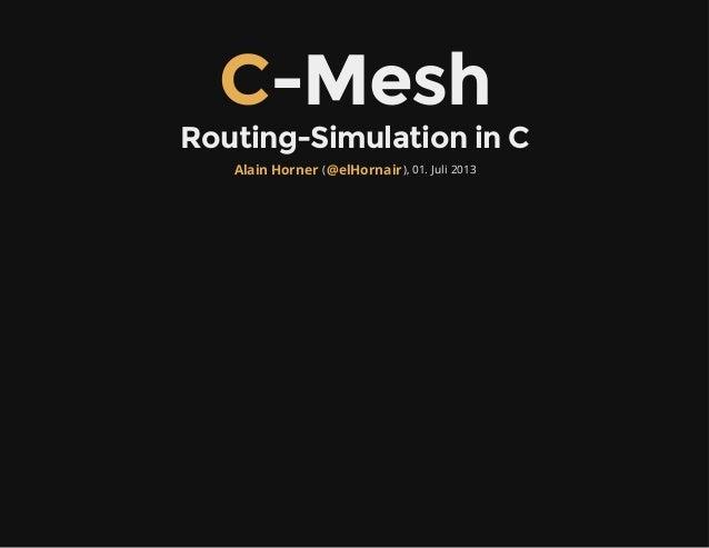C-Mesh Routing-Simulation in C ( ), 01. Juli 2013Alain Horner @elHornair