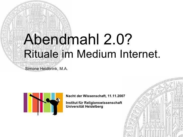 Abendmahl 2.0?         Rituale im Medium Internet.          Simone Heidbrink, M.A.                                        ...